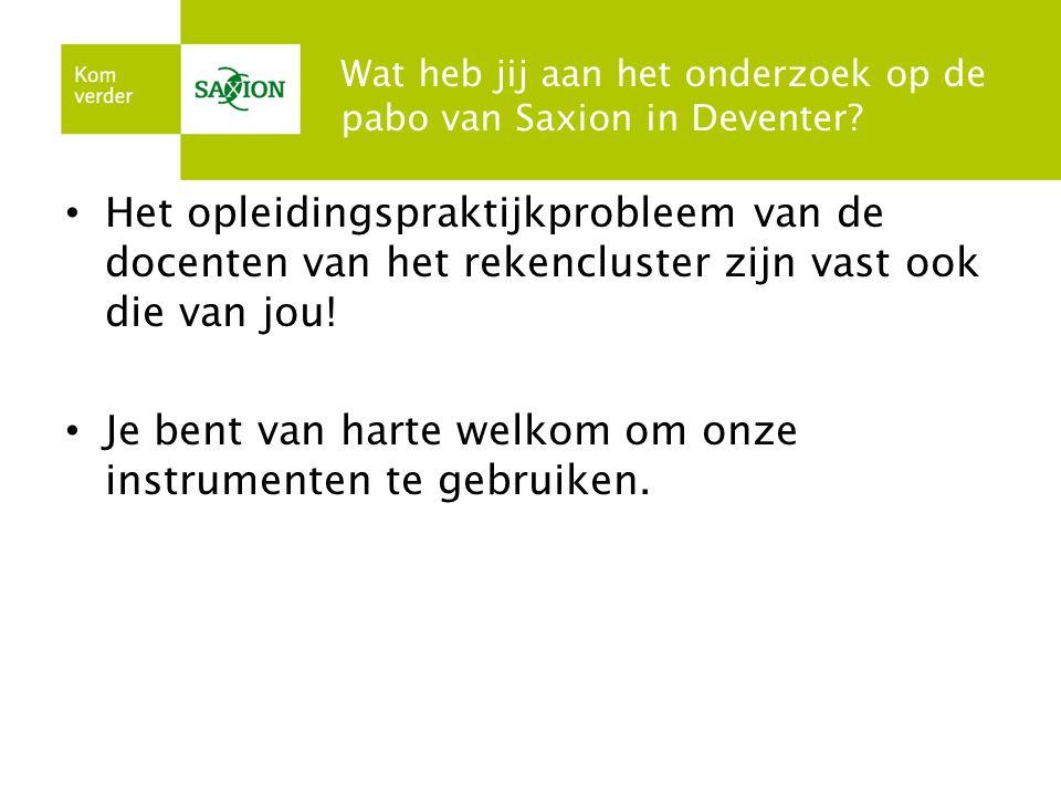Wat heb jij aan het onderzoek op de pabo van Saxion in Deventer? Het opleidingspraktijkprobleem van de docenten van het rekencluster zijn vast ook die