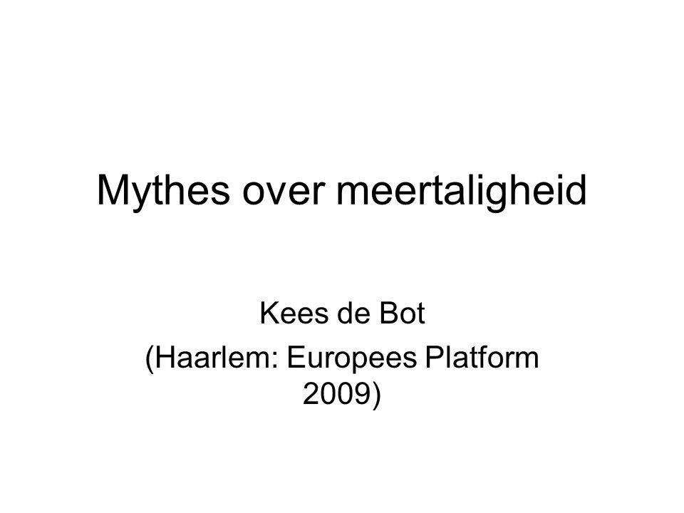 Mythes over meertaligheid Kees de Bot (Haarlem: Europees Platform 2009)