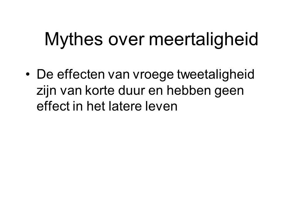 Mythes over meertaligheid De effecten van vroege tweetaligheid zijn van korte duur en hebben geen effect in het latere leven