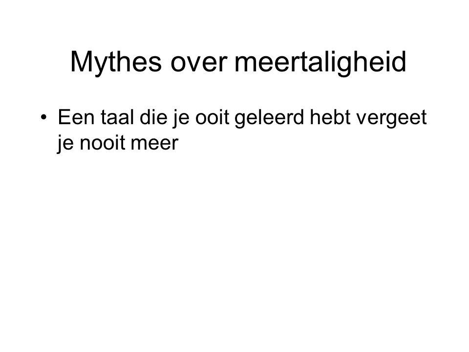 Mythes over meertaligheid Een taal die je ooit geleerd hebt vergeet je nooit meer
