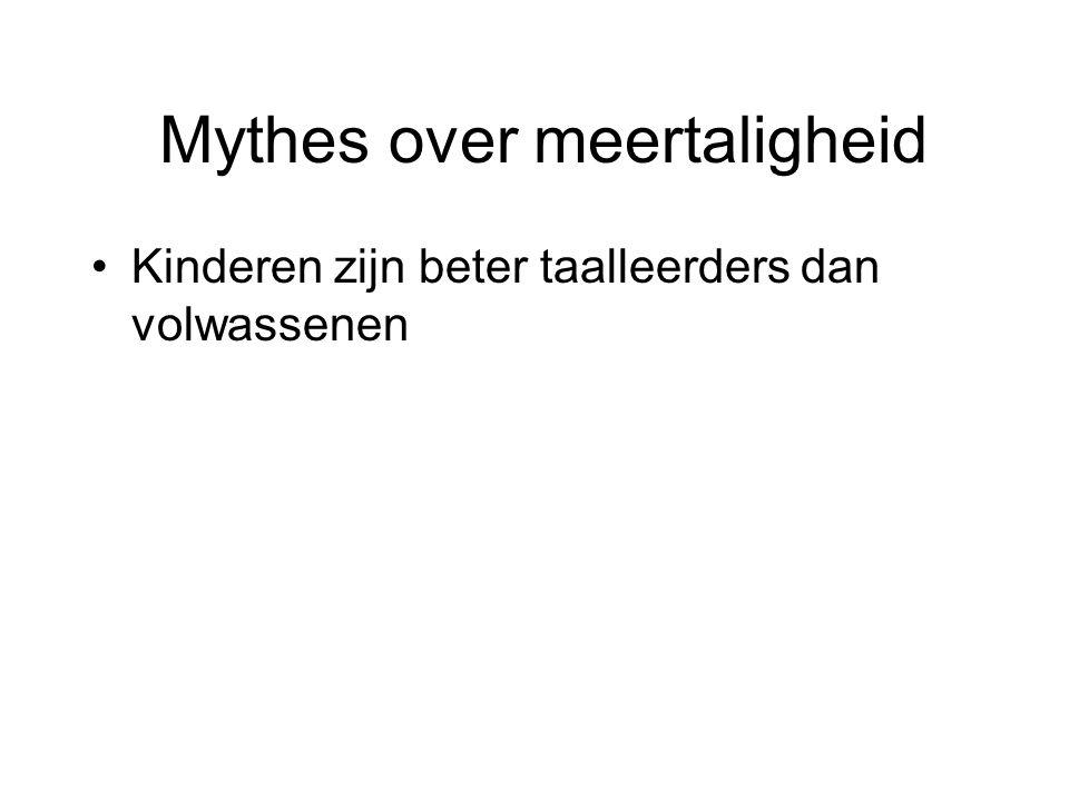 Mythes over meertaligheid De enig juiste manier van tweetalig opvoeden is volgens het één-taal / één- oudersysteem