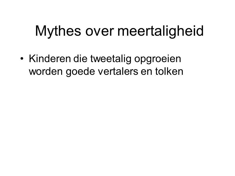 Mythes over meertaligheid Kinderen die tweetalig opgroeien worden goede vertalers en tolken