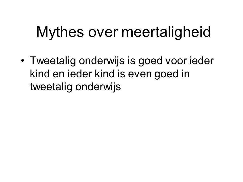 Mythes over meertaligheid Tweetalig onderwijs is goed voor ieder kind en ieder kind is even goed in tweetalig onderwijs