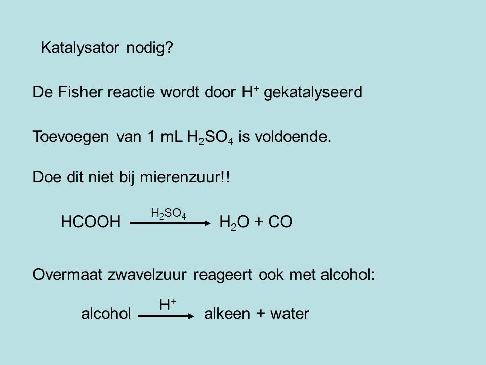 Katalysator nodig? De Fisher reactie wordt door H + gekatalyseerd Toevoegen van 1 mL H 2 SO 4 is voldoende. Doe dit niet bij mierenzuur!! HCOOH H 2 O