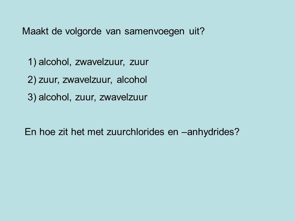 Maakt de volgorde van samenvoegen uit? 1)alcohol, zwavelzuur, zuur 2)zuur, zwavelzuur, alcohol 3)alcohol, zuur, zwavelzuur En hoe zit het met zuurchlo