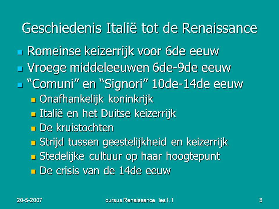 20-5-2007cursus Renaissance les1.13 Geschiedenis Italië tot de Renaissance Romeinse keizerrijk voor 6de eeuw Romeinse keizerrijk voor 6de eeuw Vroege