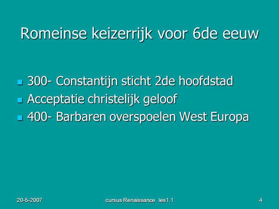 20-5-2007cursus Renaissance les1.14 Romeinse keizerrijk voor 6de eeuw 300- Constantijn sticht 2de hoofdstad 300- Constantijn sticht 2de hoofdstad Acce
