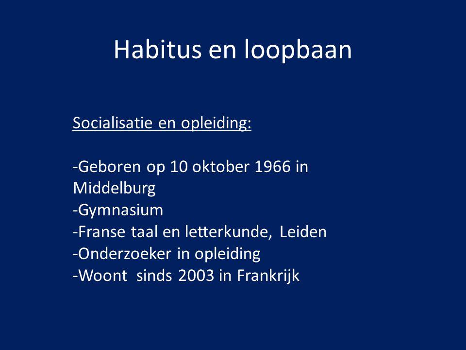 Habitus en loopbaan Socialisatie en opleiding: -Geboren op 10 oktober 1966 in Middelburg -Gymnasium -Franse taal en letterkunde, Leiden -Onderzoeker i