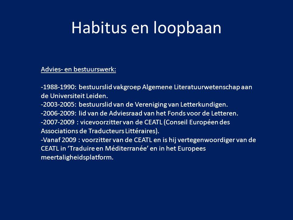 Habitus en loopbaan Advies- en bestuurswerk: -1988-1990: bestuurslid vakgroep Algemene Literatuurwetenschap aan de Universiteit Leiden. -2003-2005: be