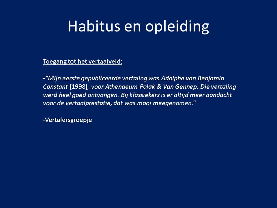 """Habitus en opleiding Toegang tot het vertaalveld: -""""Mijn eerste gepubliceerde vertaling was Adolphe van Benjamin Constant [1998], voor Athenaeum-Polak"""