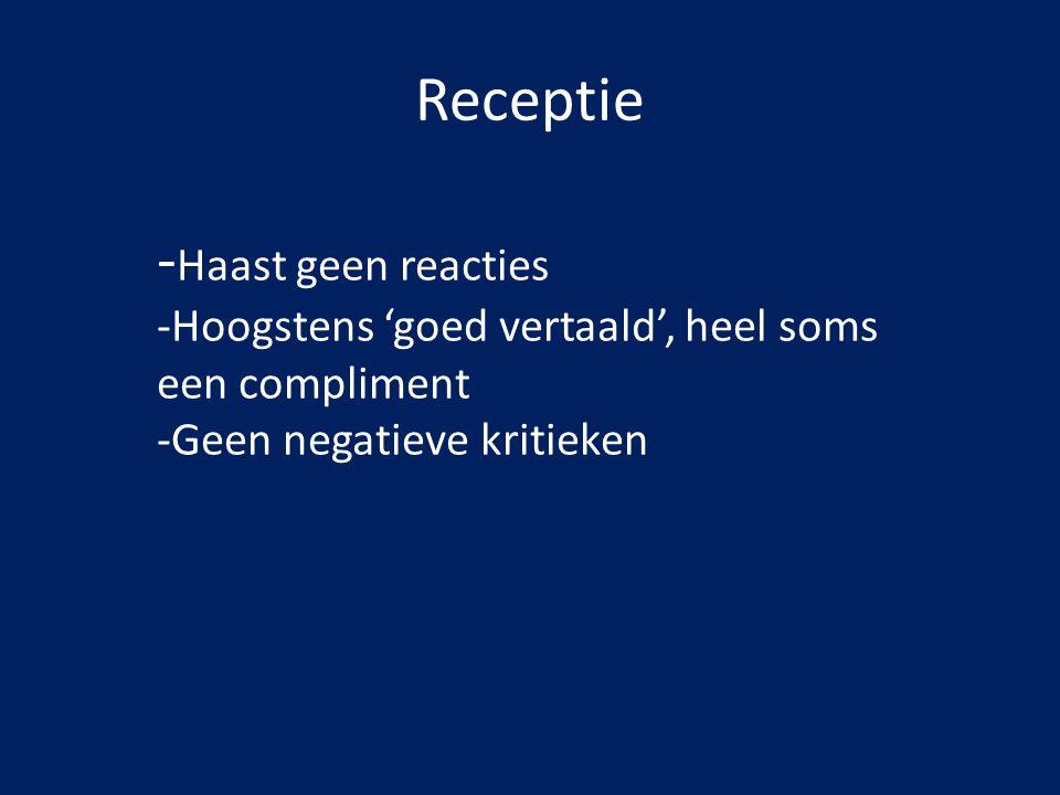 Receptie - Haast geen reacties -Hoogstens 'goed vertaald', heel soms een compliment -Geen negatieve kritieken
