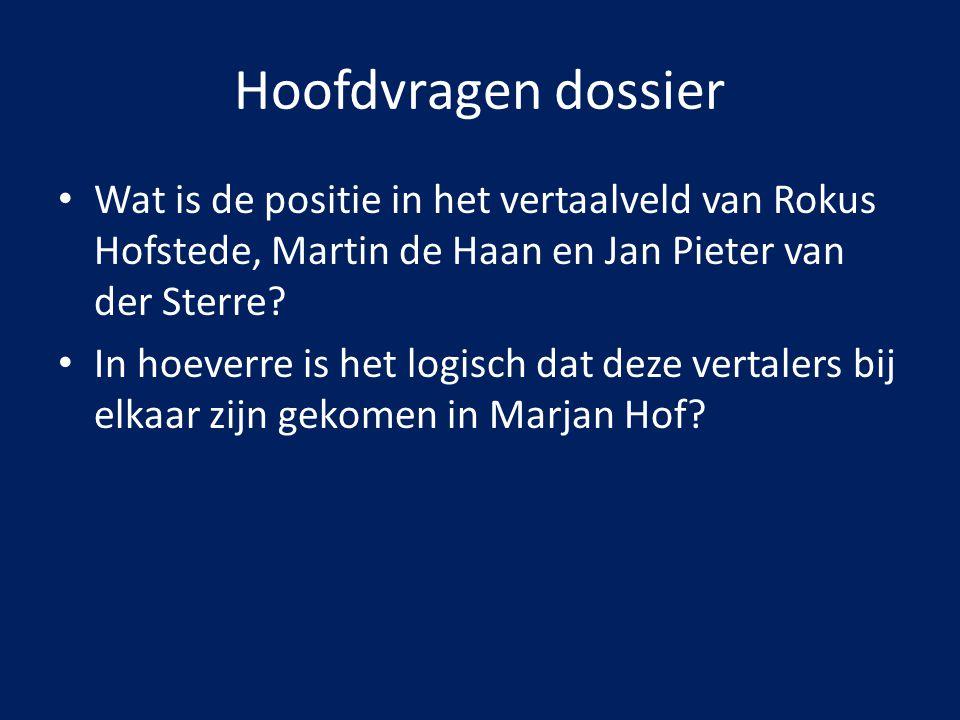 Hoofdvragen dossier Wat is de positie in het vertaalveld van Rokus Hofstede, Martin de Haan en Jan Pieter van der Sterre? In hoeverre is het logisch d