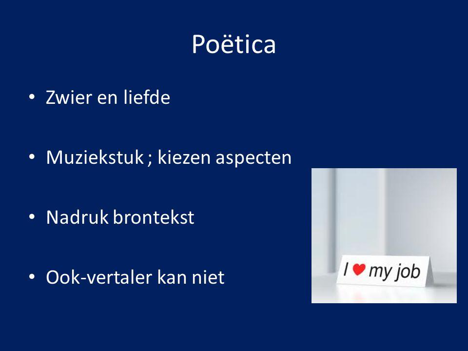 Poëtica Zwier en liefde Muziekstuk ; kiezen aspecten Nadruk brontekst Ook-vertaler kan niet