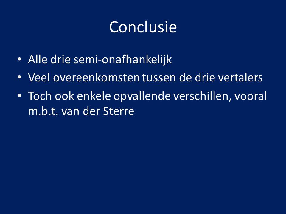 Conclusie Alle drie semi-onafhankelijk Veel overeenkomsten tussen de drie vertalers Toch ook enkele opvallende verschillen, vooral m.b.t. van der Ster