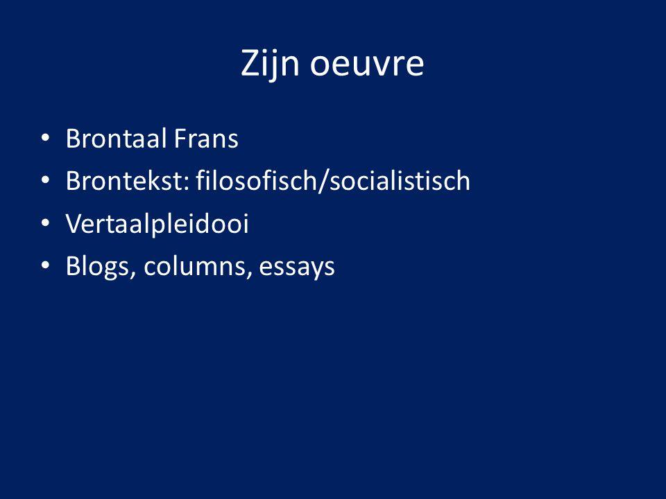Zijn oeuvre Brontaal Frans Brontekst: filosofisch/socialistisch Vertaalpleidooi Blogs, columns, essays