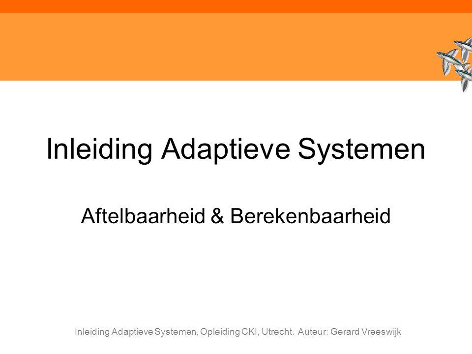 Inleiding Adaptieve Systemen, Opleiding CKI, Utrecht. Auteur: Gerard Vreeswijk Inleiding Adaptieve Systemen Aftelbaarheid & Berekenbaarheid