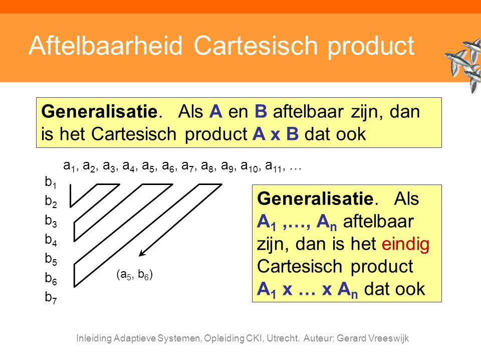 Inleiding Adaptieve Systemen, Opleiding CKI, Utrecht. Auteur: Gerard Vreeswijk Aftelbaarheid Cartesisch product Generalisatie. Als A en B aftelbaar zi
