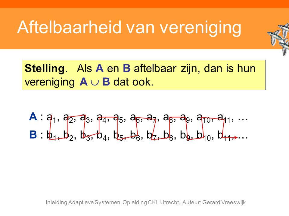 Inleiding Adaptieve Systemen, Opleiding CKI, Utrecht. Auteur: Gerard Vreeswijk Aftelbaarheid van vereniging Stelling. Als A en B aftelbaar zijn, dan i
