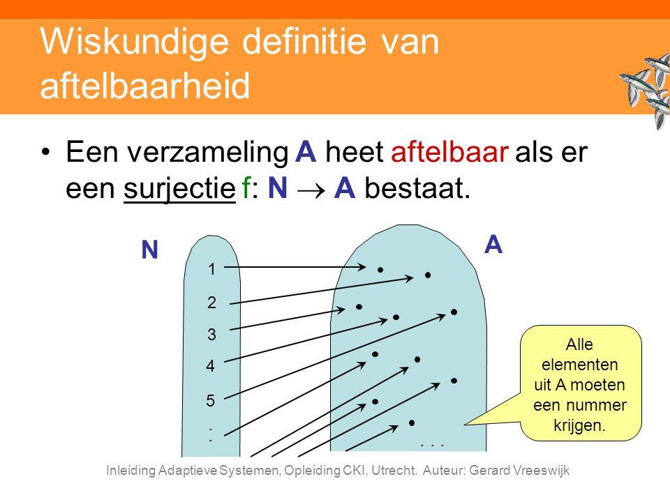 Inleiding Adaptieve Systemen, Opleiding CKI, Utrecht. Auteur: Gerard Vreeswijk Een verzameling A heet aftelbaar als er een surjectie f: N  A bestaat.
