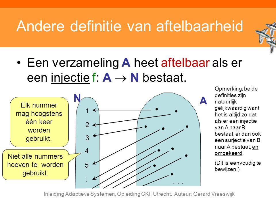 Inleiding Adaptieve Systemen, Opleiding CKI, Utrecht. Auteur: Gerard Vreeswijk Andere definitie van aftelbaarheid Een verzameling A heet aftelbaar als