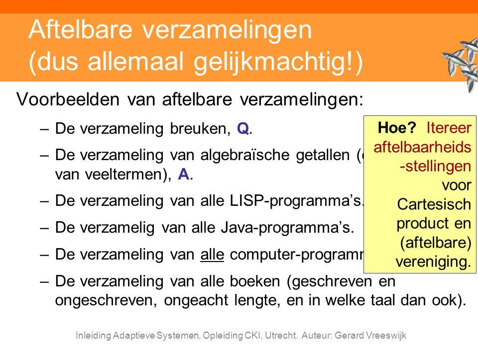 Inleiding Adaptieve Systemen, Opleiding CKI, Utrecht. Auteur: Gerard Vreeswijk Aftelbare verzamelingen (dus allemaal gelijkmachtig!) Voorbeelden van a