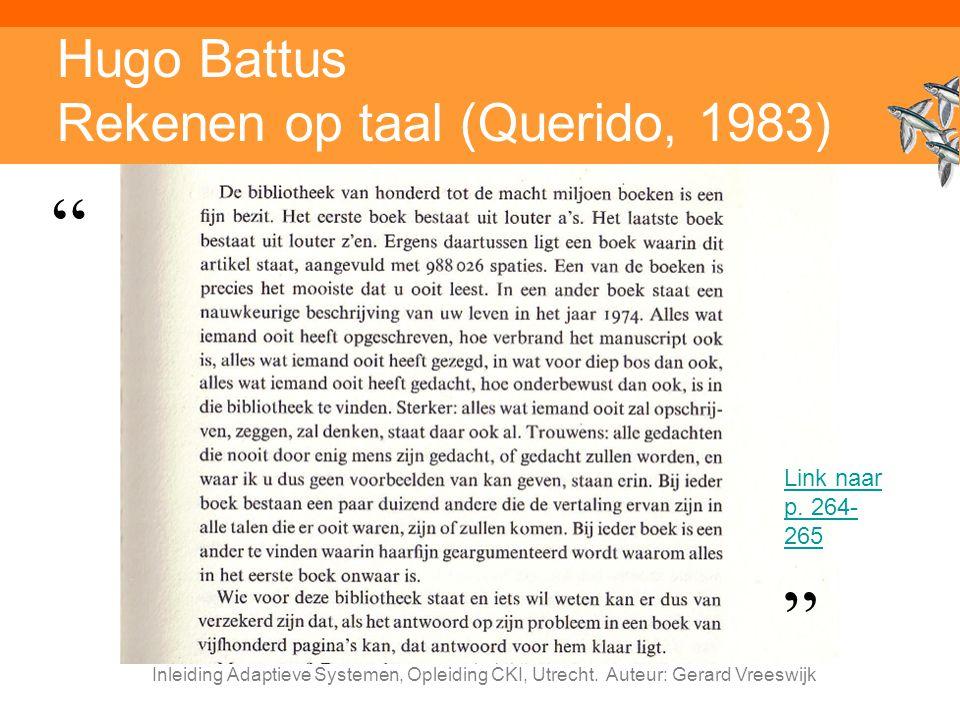 """Inleiding Adaptieve Systemen, Opleiding CKI, Utrecht. Auteur: Gerard Vreeswijk Hugo Battus Rekenen op taal (Querido, 1983) """" """" Link naar p. 264- 265"""
