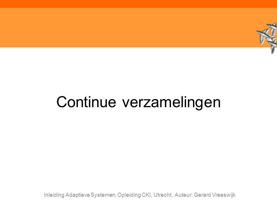 Inleiding Adaptieve Systemen, Opleiding CKI, Utrecht. Auteur: Gerard Vreeswijk Continue verzamelingen