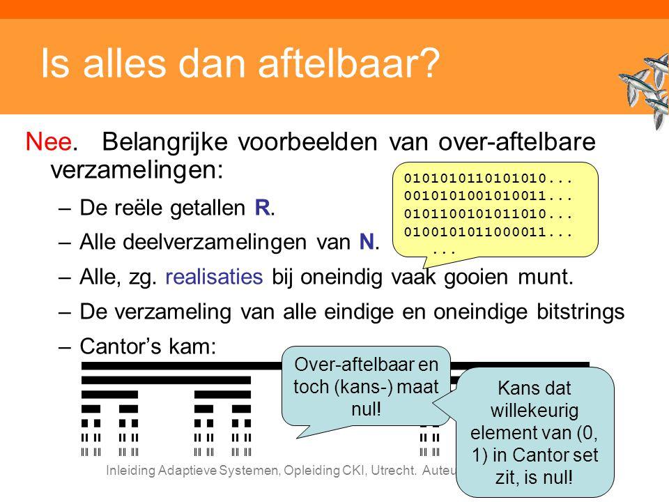 Inleiding Adaptieve Systemen, Opleiding CKI, Utrecht. Auteur: Gerard Vreeswijk Is alles dan aftelbaar? Nee. Belangrijke voorbeelden van over-aftelbare