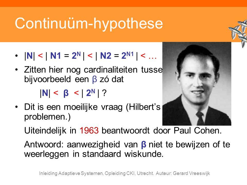 Inleiding Adaptieve Systemen, Opleiding CKI, Utrecht. Auteur: Gerard Vreeswijk Continuüm-hypothese |N| < | N1 = 2 N | < | N2 = 2 N1 | < … Zitten hier