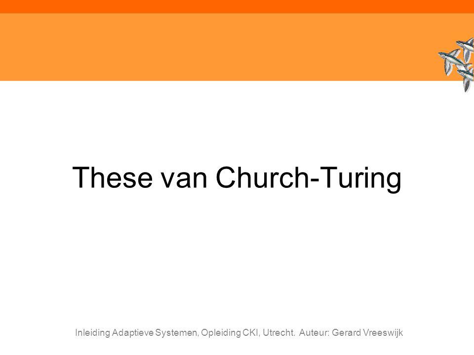 Inleiding Adaptieve Systemen, Opleiding CKI, Utrecht. Auteur: Gerard Vreeswijk These van Church-Turing