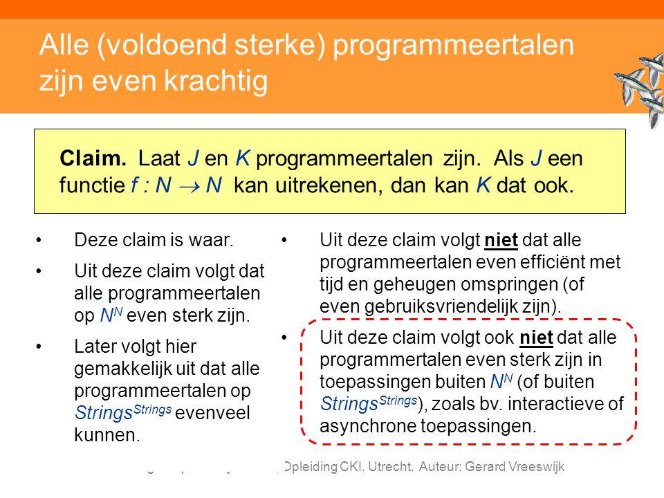 Inleiding Adaptieve Systemen, Opleiding CKI, Utrecht. Auteur: Gerard Vreeswijk Alle (voldoend sterke) programmeertalen zijn even krachtig Claim. Laat