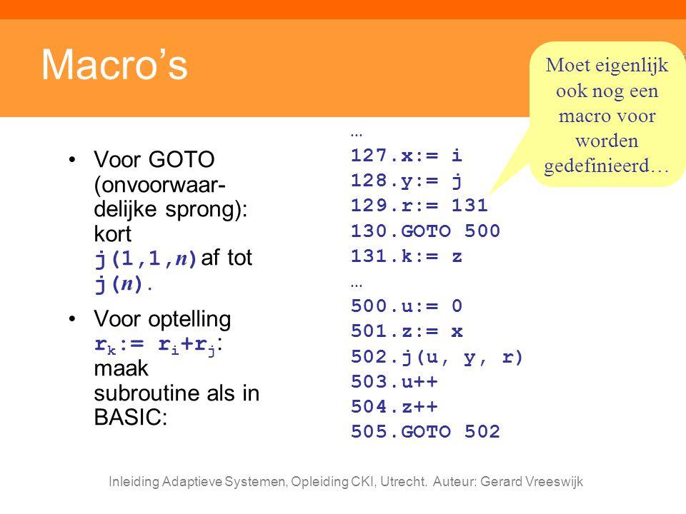 Inleiding Adaptieve Systemen, Opleiding CKI, Utrecht. Auteur: Gerard Vreeswijk Macro's Voor GOTO (onvoorwaar- delijke sprong): kort j(1,1, n ) af tot