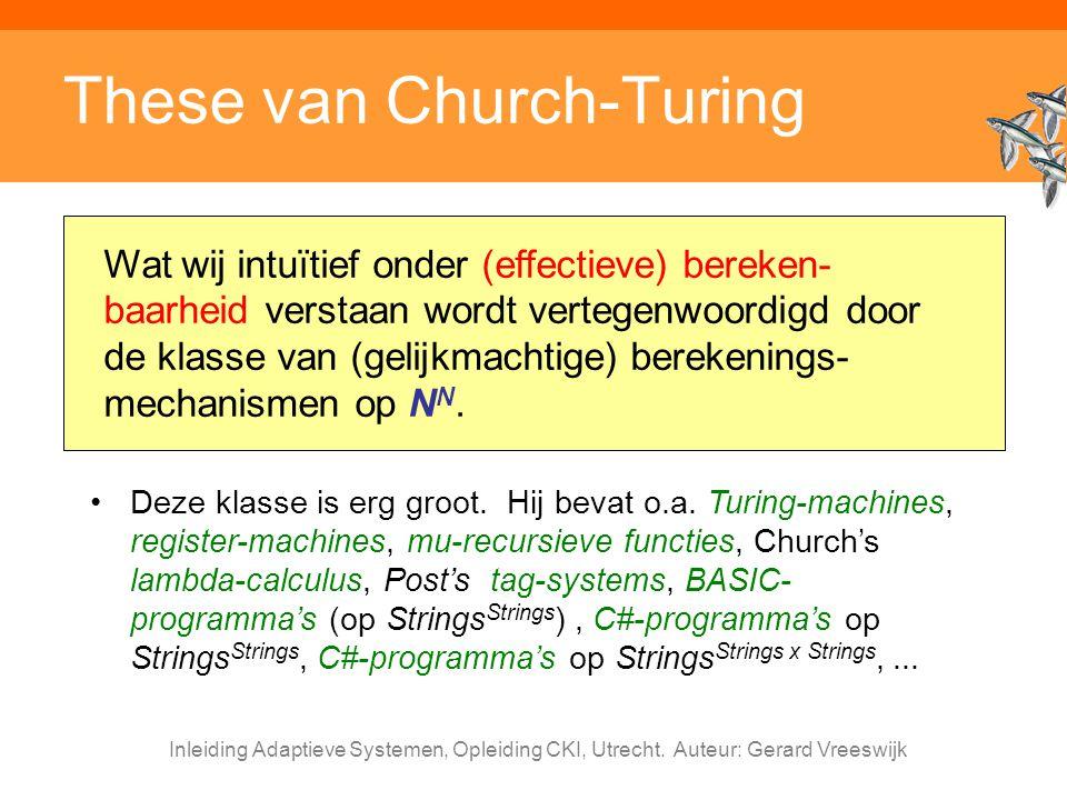 Inleiding Adaptieve Systemen, Opleiding CKI, Utrecht. Auteur: Gerard Vreeswijk These van Church-Turing Wat wij intuïtief onder (effectieve) bereken- b