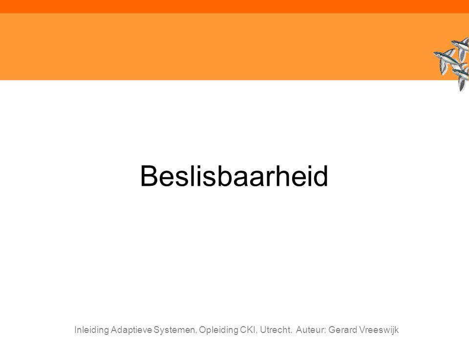 Inleiding Adaptieve Systemen, Opleiding CKI, Utrecht. Auteur: Gerard Vreeswijk Beslisbaarheid