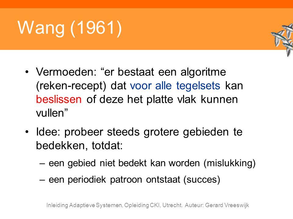 """Inleiding Adaptieve Systemen, Opleiding CKI, Utrecht. Auteur: Gerard Vreeswijk Wang (1961) Vermoeden: """"er bestaat een algoritme (reken-recept) dat voo"""