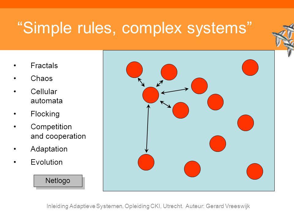 "Inleiding Adaptieve Systemen, Opleiding CKI, Utrecht. Auteur: Gerard Vreeswijk ""Simple rules, complex systems"" Fractals Chaos Cellular automata Flocki"