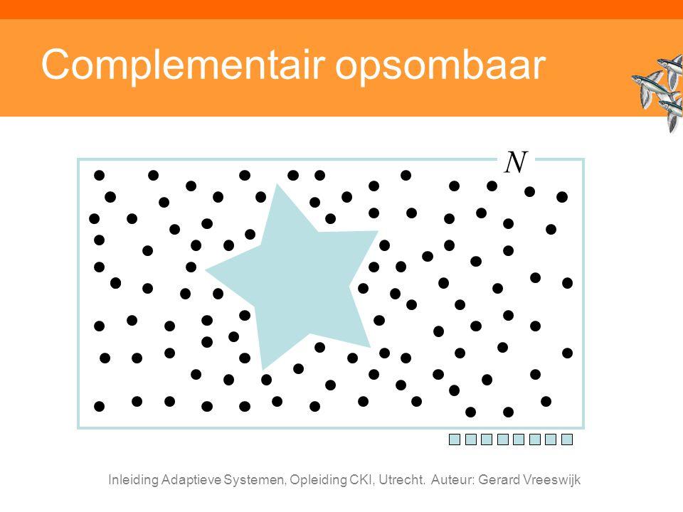 Inleiding Adaptieve Systemen, Opleiding CKI, Utrecht. Auteur: Gerard Vreeswijk Complementair opsombaar N
