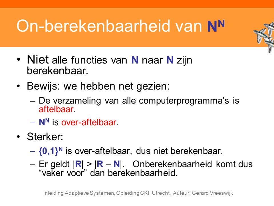 Inleiding Adaptieve Systemen, Opleiding CKI, Utrecht. Auteur: Gerard Vreeswijk On-berekenbaarheid van N N Niet alle functies van N naar N zijn bereken
