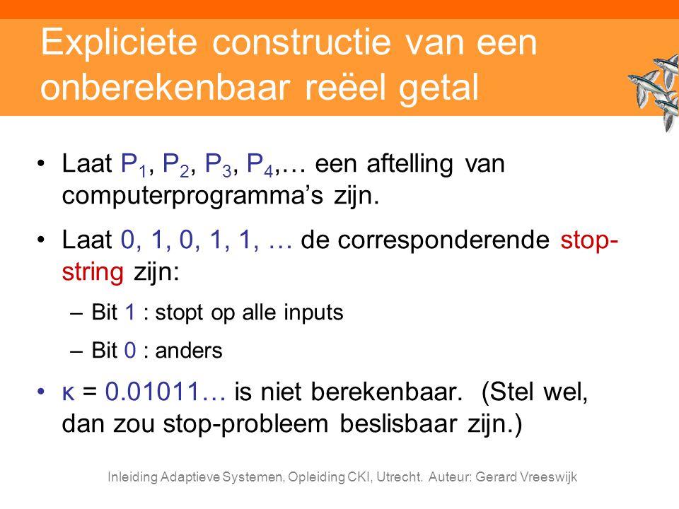 Inleiding Adaptieve Systemen, Opleiding CKI, Utrecht. Auteur: Gerard Vreeswijk Expliciete constructie van een onberekenbaar reëel getal Laat P 1, P 2,