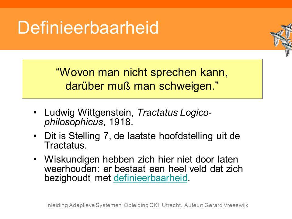Inleiding Adaptieve Systemen, Opleiding CKI, Utrecht. Auteur: Gerard Vreeswijk Definieerbaarheid Ludwig Wittgenstein, Tractatus Logico- philosophicus,