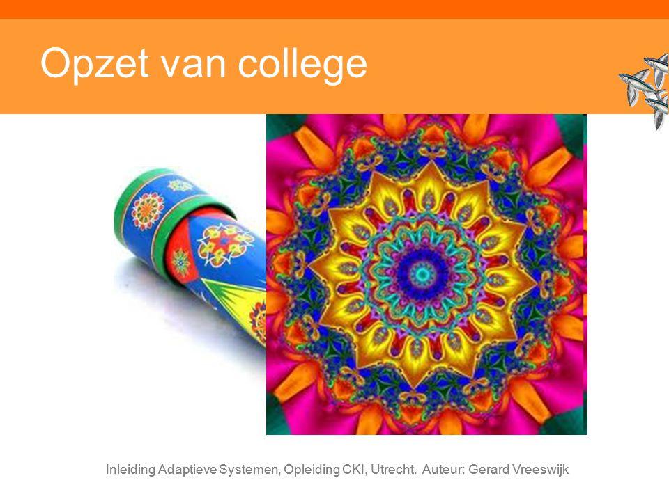 Inleiding Adaptieve Systemen, Opleiding CKI, Utrecht. Auteur: Gerard Vreeswijk Opzet van college