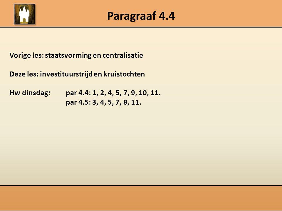 Paragraaf 4.4 Vorige les: staatsvorming en centralisatie Deze les: investituurstrijd en kruistochten Hw dinsdag: par 4.4: 1, 2, 4, 5, 7, 9, 10, 11. pa