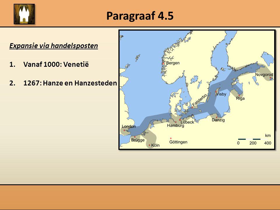 Paragraaf 4.5 Expansie via handelsposten 1.Vanaf 1000: Venetië 2.1267: Hanze en Hanzesteden