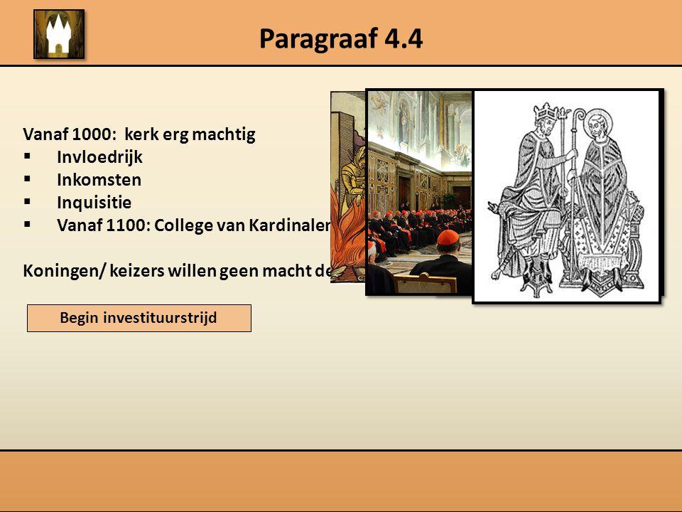 Paragraaf 4.4 Vanaf 1000: kerk erg machtig  Invloedrijk  Inkomsten  Inquisitie  Vanaf 1100: College van Kardinalen Koningen/ keizers willen geen m