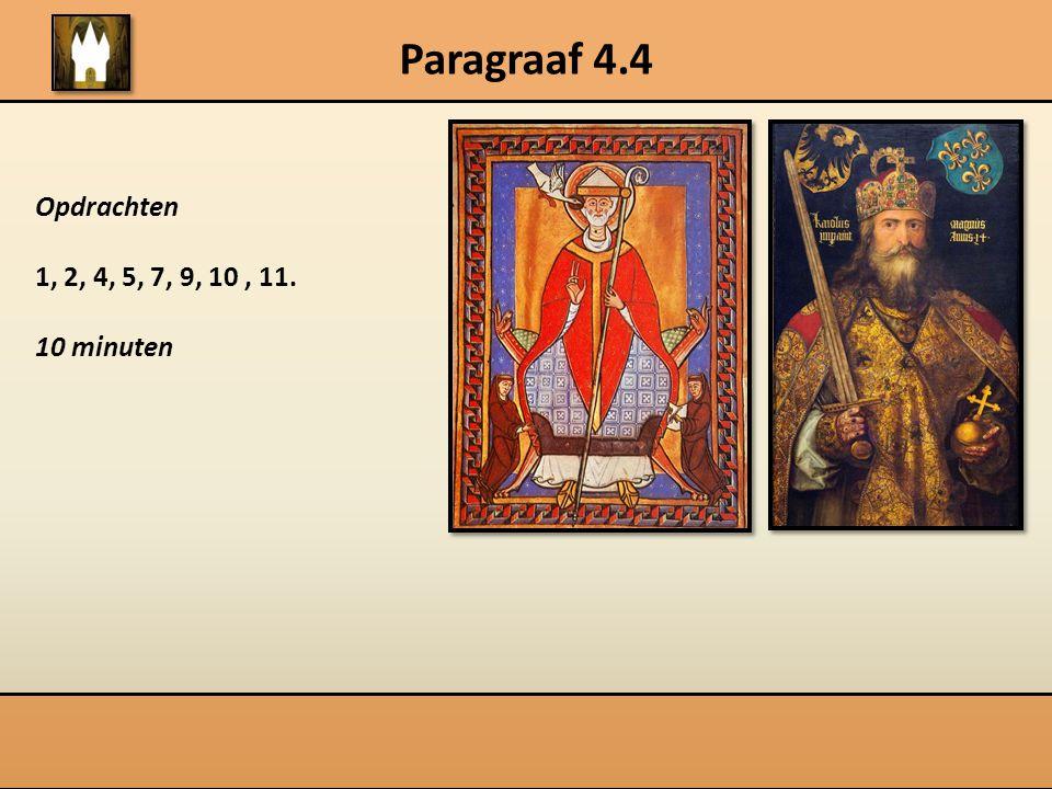 Paragraaf 4.4 Opdrachten 1, 2, 4, 5, 7, 9, 10, 11. 10 minuten
