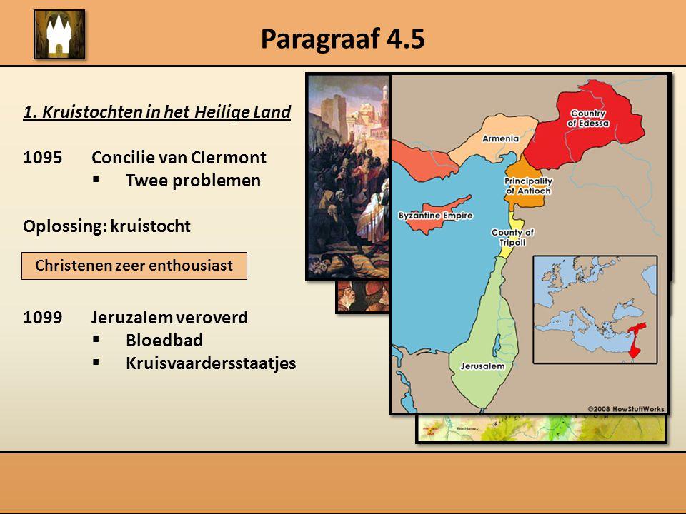 Paragraaf 4.5 1. Kruistochten in het Heilige Land 1095Concilie van Clermont  Twee problemen Oplossing: kruistocht 1099Jeruzalem veroverd  Bloedbad 