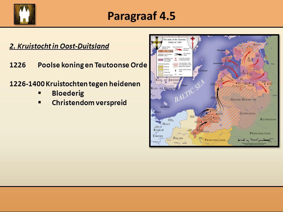 Paragraaf 4.5 2. Kruistocht in Oost-Duitsland 1226Poolse koning en Teutoonse Orde 1226-1400 Kruistochten tegen heidenen  Bloederig  Christendom vers