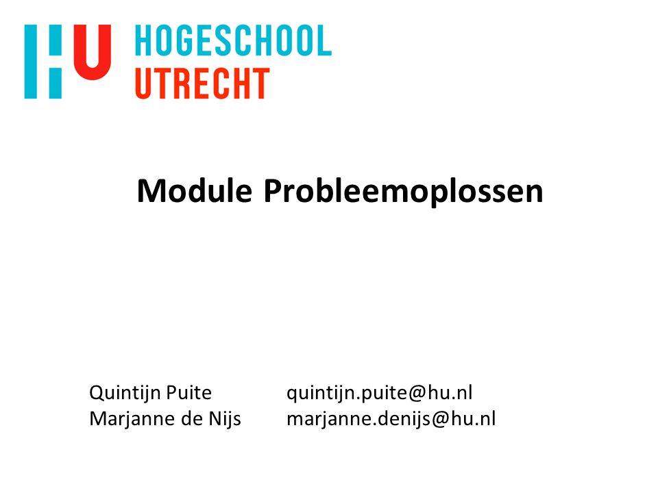 Module Probleemoplossen Quintijn Puitequintijn.puite@hu.nl Marjanne de Nijsmarjanne.denijs@hu.nl