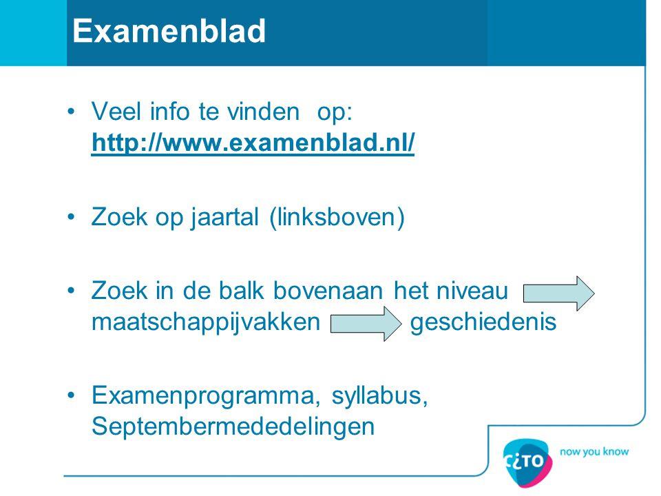 Examenblad Veel info te vinden op: http://www.examenblad.nl/ http://www.examenblad.nl/ Zoek op jaartal (linksboven) Zoek in de balk bovenaan het nivea