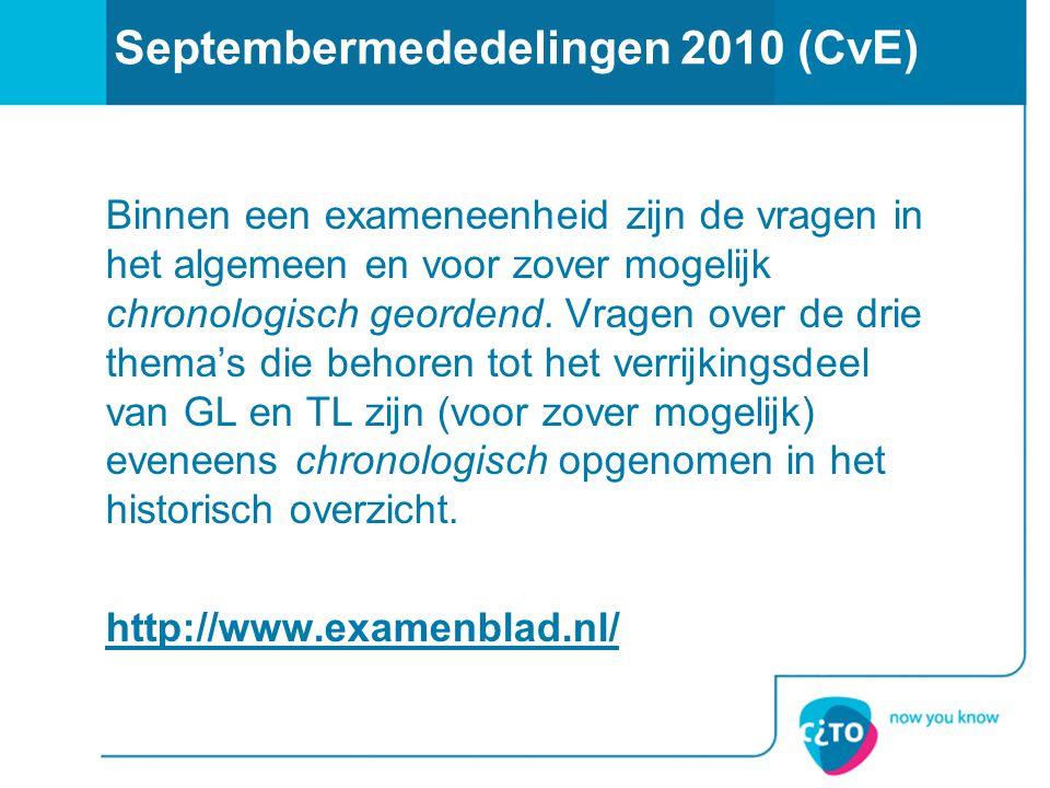 Septembermededelingen 2010 (CvE) Binnen een exameneenheid zijn de vragen in het algemeen en voor zover mogelijk chronologisch geordend. Vragen over de
